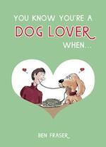 You Know You're a Dog Lover When...