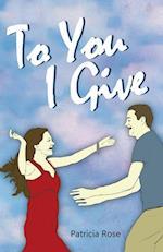 To You I Give af Patricia Rose