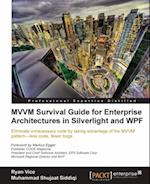 MVVM Survival Guide for Enterprise Architectures in Silverlight and WPF
