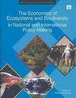 The Economics of Ecosystems and Biodiversity in National and International Policy Making (Teeb: the Economics of Ecosystems and Biodiversity)