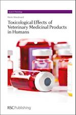 Toxicological Effects of Veterinary Medicinal Products in Humans (Issues in Toxicology, nr. 15)