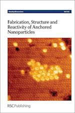 Fabrication, Structure and Reactivity of Anchored Nanoparticles (Faraday Discussions, nr. 162)