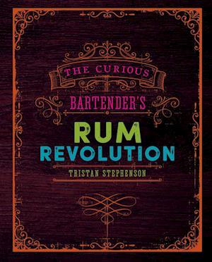 Bog, hardback The Curious Bartender's Rum Revolution af Tristan Stephenson