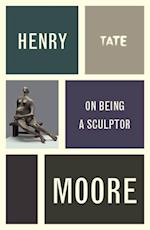 Henry Moore: On Being a Sculptor af Henry Moore
