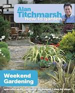 Alan Titchmarsh How to Garden: Weekend Gardening (How to Garden, nr. 17)