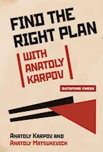 Find the Right Plan with Anatoly Karpov (Batsford Chess)