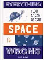 Everything You Know About Space is Wrong (Everything You Know About)