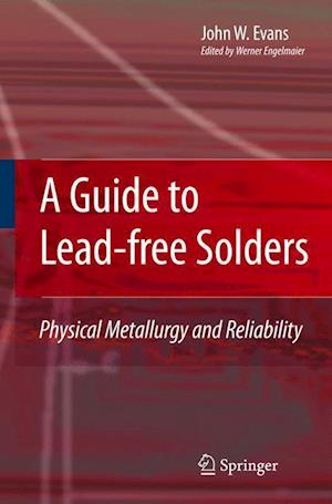 A Guide to Lead-free Solders : Physical Metallurgy and Reliability