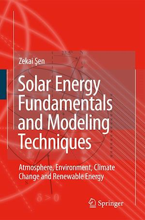 Solar Energy Fundamentals and Modeling Techniques : Atmosphere, Environment, Climate Change and Renewable Energy