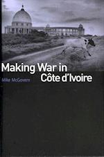 Making War in Cote d'Ivoire