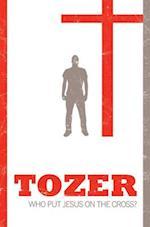 Who Put Jesus on the Cross? (Tozer Classics Series)