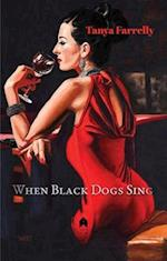 When Black Dogs Sing af Tanya Farrelly