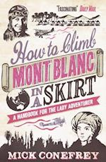 How to Climb Mont Blanc in a Skirt af Mick Conefrey