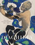 Diaghilev and the Golden Age of the Ballets Russes 1909 - 1929