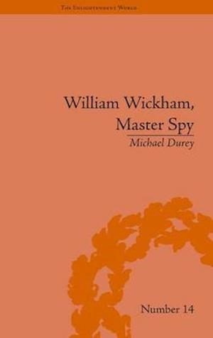 William Wickham, Master Spy : The Secret War Against the French Revolution