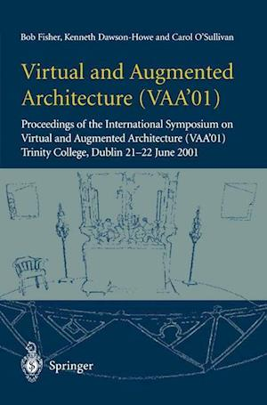 Virtual and Augmented Architecture (Vaa 01): Proceedings of the International Symposium on Virtual and Augmented Architecture (Vaa 01), Trinity Colleg