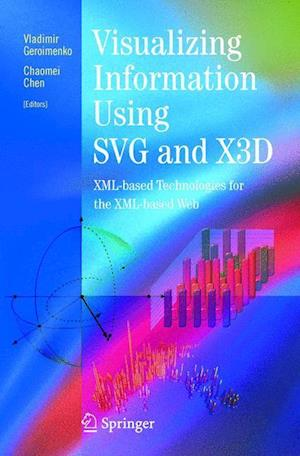 Visualizing Information Using SVG and X3D : XML-based Technologies for the XML-based Web