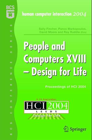 People and Computers XVIII - Design for Life : Proceedings of HCI 2004