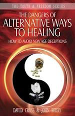 Dangers of Alternative Ways to Healing (The Truth Freedom Series)