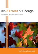 The 5 Forces of Change: A Blueprint for Leading Successful Change