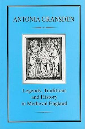 Legends, Tradition and History in Medieval England