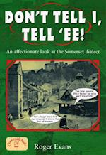 Don't Tell I, Tell 'Ee (Local Dialect)