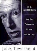 C.B.Macpherson and the Problem of Liberal Democracy af Jules Townshend