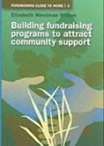 Building Fundraising Programs to Attract Community Support (Fundraising Close to Home S, nr. 3)