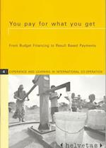 You Pay for What You Get (Experience and Learning in International Co-operation, nr. 4)
