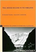 Trail Bridge Building in the Himalayas (Experience and Learning in International Co-operation, nr. 5)
