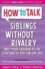 How To Talk: Siblings Without Rivalry (How to Talk)