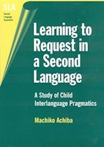 Learning to Request in a Second Language (Second Language Acquisition S, nr. 2)