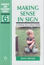 Making Sense in Sign (Parents' And Teachers' Guides, nr. 6)
