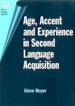 Age, Accent and Experience in Second Language Aquisition (Second Language Acquisition S, nr. 7)