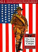 US Marine Corps (G I Illustrated History of the American Soldier His Uniform His Equipment, nr. 9)