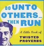 Do Unto Others...Then Run (Prion humour)