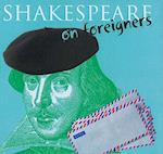 Shakespeare on...Foreigners (Shakespeare on)