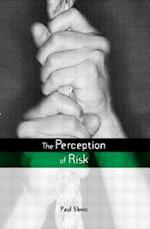 The Perception of Risk (Risk, Society and Policy Series)