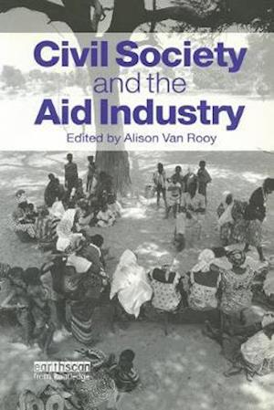 Civil Society and the Aid Industry: The Politics and Promise