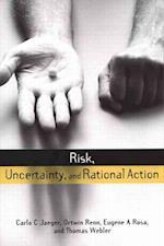Risk, Uncertainty and Rational Action af Thomas Webler, Eugene A Rosa, Ortwin Renn
