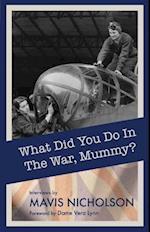 What Did You Do in the War, Mummy? af Mavis Nicholson