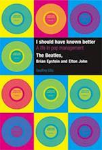 I Should Have Known Better: A Life in Pop Management