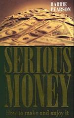 Serious Money: How to Make and Enjoy It