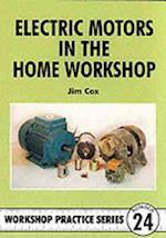 Electric Motors in the Home Workshop (Workshop Practice, nr. 24)
