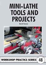 Mini-lathe Tools and Projects (Workshop Practice Series, nr. 48)