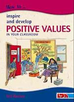 How to Inspire and Develop Positive Values in Your Classroom (How to)