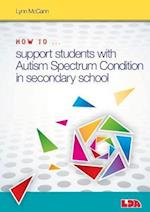 How to ... Support Children with Autism Spectrum Condition in Secondary School (How to)