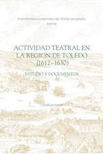 Actividad Teatral En La Region De Toledo, 1612-1630 (FUENTES PARA LA HISTORIA DEL TEATRO EN ESPANA)