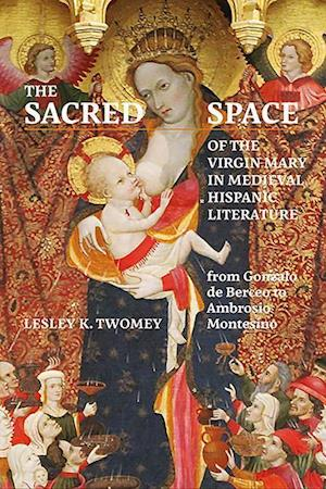 The Sacred Space of the Virgin Mary in Medieval Hispanic Literature