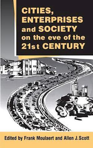 Cities, Enterprises and Society on the Eve of the 21st Century